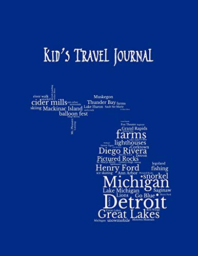 Michigan: Kid's Travel Journal Record Children & Family Fun Holiday Activity Log Diary Notebook And Sketchbook To Write, Draw And Stick-In Scrapbook to Record Experiences and Child Activities