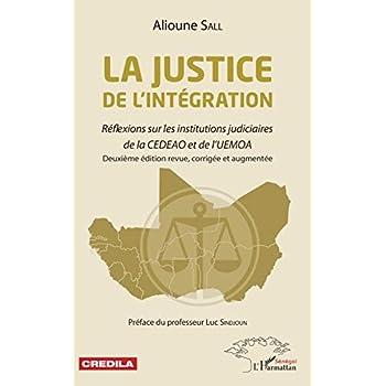 La justice de l'intégration: Réflexions sur les institutions judiciaires de la CEDEAO et de l'UEMOA