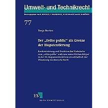 """Der """"Ordre public"""" als Grenze der Biopatentierung: Konkretisierung und Funktion der Vorbehalte zum """"ordre public"""" und zum menschlichen Körper in der ... Recht (Umwelt- und Technikrecht, Band 77)"""