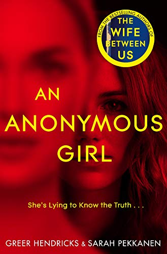 An Anonymous Girl: The Electrifying Thriller From The Bestselling Authors Of The Wife Between Us by [Hendricks, Greer, Pekkanen, Sarah]