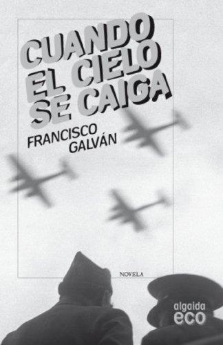 Cuando el cielo se caiga (Algaida Literaria - Eco) por Francisco Galván Olalla