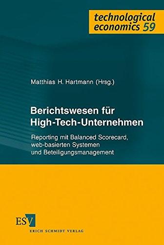 Berichtswesen für High-Tech-Unternehmen: Reporting mit Balanced Scorecard, web-basierten Systemen und Beteiligungsmanagement (technological economics, Band 59)