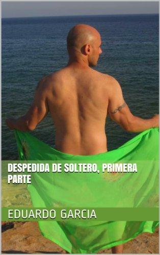 Despedida de soltero, primera parte por Eduardo Garcia