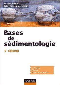 Bases de sédimentologie - 3ème édition de Hervé Chamley ,Jean-François Deconinck ( 9 février 2011 ) par Jean-François Deconinck Hervé Chamley