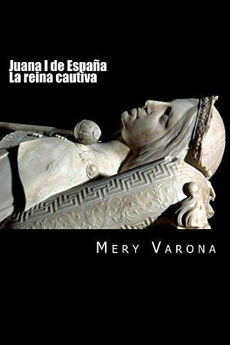 Juana I de España. La reina cautiva (Mujeres olvidadas nº 1)