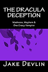 The Dracula Deception: Madness, Mayhem & One Crazy Vampire
