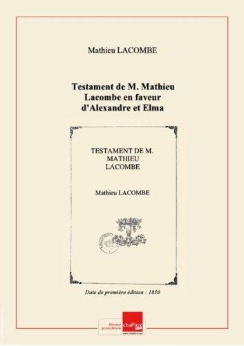 Testament de M. Mathieu Lacombe en faveur d'Alexandre et Elma Andorre et des enfants Étienne Lacombe [Edition de 1850]