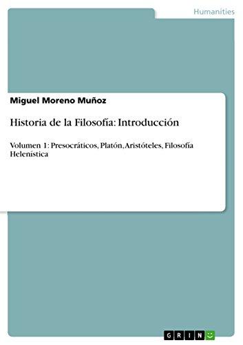 Historia de la Filosofía: Introducción: Volumen 1: Presocráticos, Platón, Aristóteles, Filosofía Helenística por Miguel Moreno Muñoz