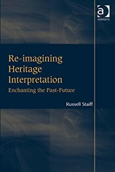 Re-imagining Heritage Interpretation: Enchanting the Past-Future by [Staiff, Russell]