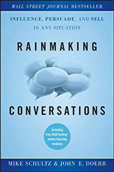 Rainmaking Conversations: Influence, Persuade, and Sell in Any Situation par [Schultz, Mike, Doerr, John E.]