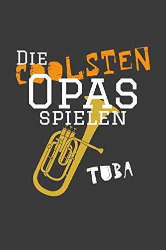 Die coolsten Opas spielen Tuba: Liniertes DinA 5 Notizbuch für Musikerinnen und Musiker Musik Notizheft
