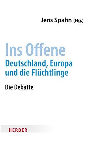 Ins Offene: Deutschland, Europa und die Flüchtlinge -