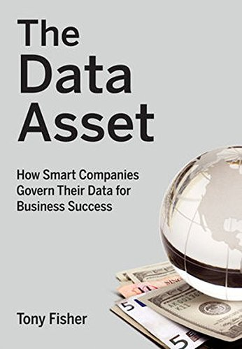The Data Asset: How Smart Companies Govern Their Data for Business Success (Wiley and SAS Business Series)
