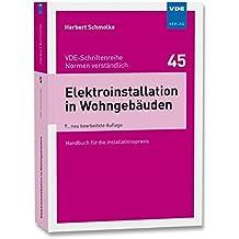 Elektroinstallation in Wohngebäuden: Handbuch für die Installationspraxis (VDE-Schriftenreihe - Normen verständlich Bd.45)
