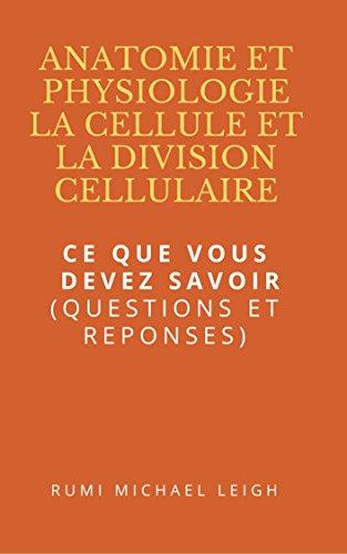 """Couverture du livre Anatomie et physiologie """"La cellule et la division cellulaire"""": Ce que vous devez savoir (Questions et réponses)"""