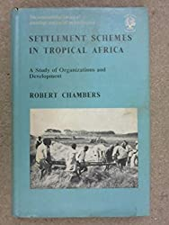 Settlement Schemes in Tropical Africa: Study of Organizations and Development (International Library of Society)