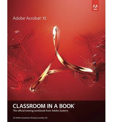[(Adobe Acrobat XI Classroom in a Book)] [ By (author) Adobe Creative Team ] [January, 2013]