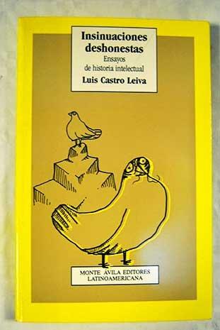 Insinuaciones Deshonestas: Ensayos De Histori Intelectual por Luis Leiva Castro