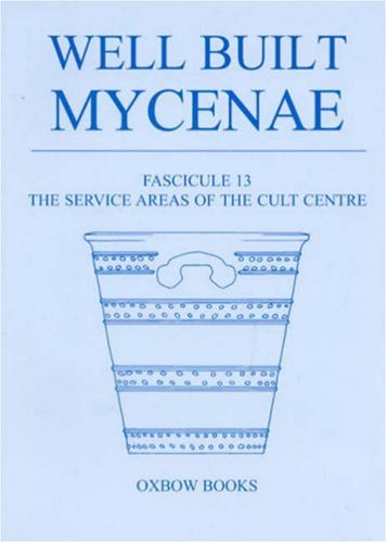 Price comparison product image Well Built Mycenae,  Fascicule 13: The Service Areas of the Cult Centre: Service Areas of the Cult Centre Fascicule 13