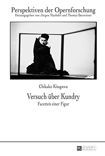 Versuch ueber Kundry: Facetten einer Figur (Perspektiven der Opernforschung 22)