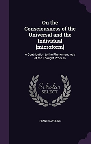 On the Consciousness of the Universal and the Individual [microform]: A Contribution to the Phenomenology of the Thought Process