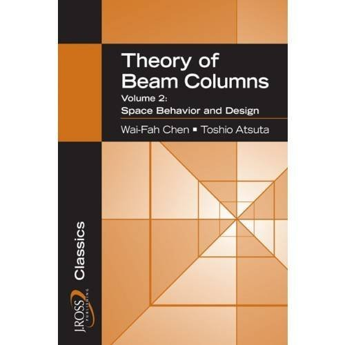 theory-of-beam-columns-volume-2-space-behavior-and-design-j-ross-publishing-classics