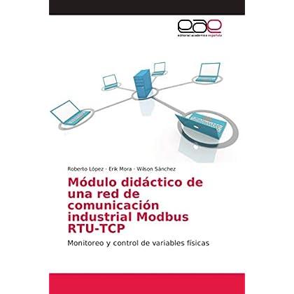 Módulo didáctico de una red de comunicación industrial Modbus RTU-TCP: Monitoreo y control de variables físicas