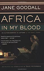 Africa in My Blood: An Autobiography in Letters: the Early Years by Goodall, Jane, Peterson, Dale (2001) Paperback