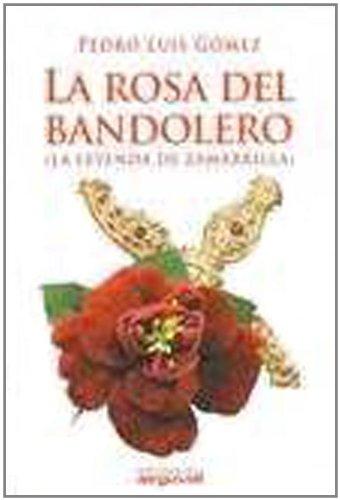 La rosa del bandolero : (la leyenda de Zamarilla) Cover Image
