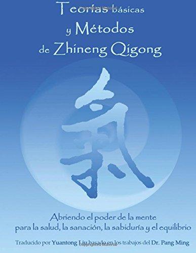 Teorias Basicas y Metodos de Zhineng Qigong: Abriendo el poder de la mente para la salud, la sanacion, la sabiduria y el equilibrio por Liu Yuantong