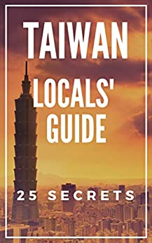 Taiwan 25 Secrets - The Locals Travel Guide  For Your Trip to Taiwan ( Taipei ) 2019 (English Edition) par [Araujo, Antonio]