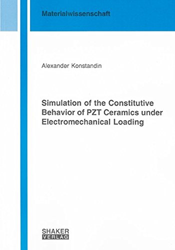 Simulation of the Constitutive Behavior of PZT Ceramics under Electromechanical Loading (Berichte aus der Materialwissenschaft)