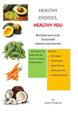 Healthy Choices Healthy You: Best Food Sources for 35 Essential Vitamins and Minerals