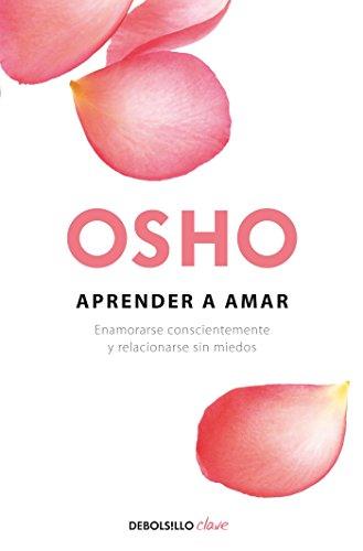 Aprender a amar: Enamorarse conscientemente y relacionarse sin miedos (CLAVE) por Osho