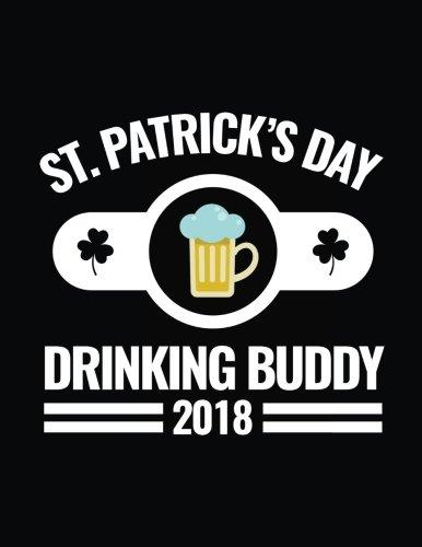 St. Patrick's Day Drinking Buddy 2018: St. Patrick's Day Lined Journal V6