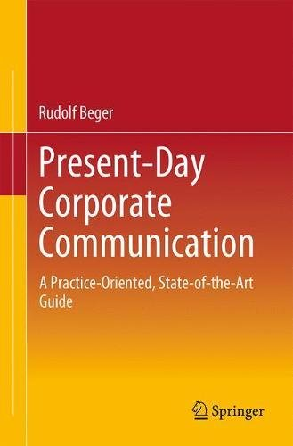 Present-Day Corporate Communication: A Practice-Oriented, State-of-the-Art Guide