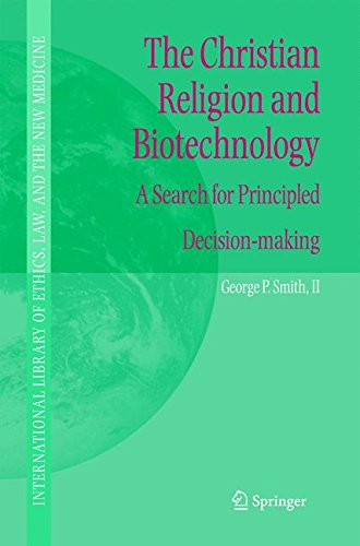 The Christian Religion and Biotechnology: A Search for Principled Decision-making (International Library of Ethics, Law, and the New Medicine)