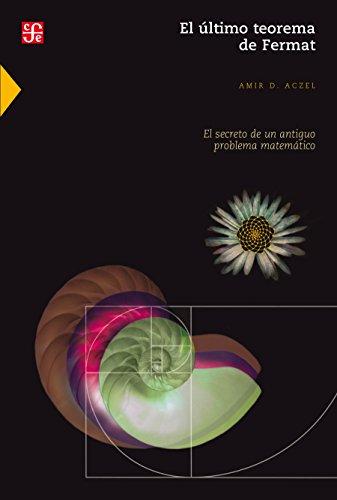 El último teorema de Fermat. El secreto de un antiguo problema matemático (Seccion de Obras de Ciencia y Tecnologia) por Amir D. Aczel