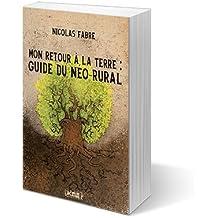 Mon retour à la terre : Guide du néo-rural