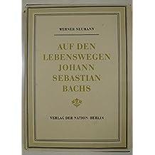 Auf den Lebenswegen Johann Sebastian Bachs