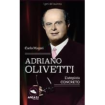 Adriano Olivetti: L'utopista concreto