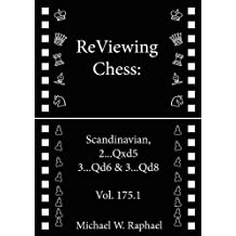 ReViewing Chess: Scandinavian, 2...Qxd5 3...Qd6 and 3...Qd8, Vol. 175.1 (ReViewing Chess: Openings) (English Edition)