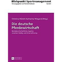 Die deutsche Pferdewirtschaft: Betriebswirtschaftliche Aspekte zwischen Hobby und Unternehmung (Blickpunkt Sportmanagement)