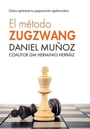 El Método Zugzwang: Cómo optimizar tu preparación ajedrecística por Daniel Muñoz Sanchez