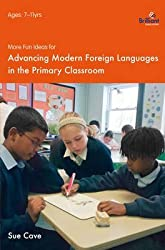 [More Fun Ideas for Advancing Modern Foreign Languages in the Primary Classroom] (By: Sue Cave) [published: April, 2010]