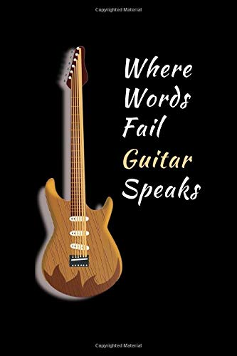 Where Words Fail Guitar Speaks: Novelty Lined Notebook / Journal To Write In Perfect Gift Item (6 x 9 inches)