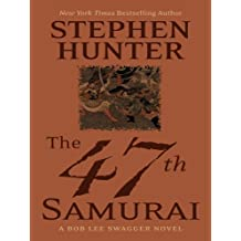 The 47th Samurai (Bob Lee Swagger Novels) by Stephen Hunter (2008-02-06)
