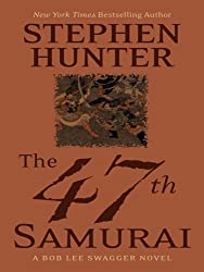 The 47th Samurai (Bob Lee Swagger Novels) by Stephen Hunter (2008-02-06)