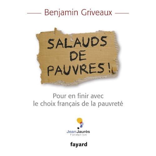 Salauds de pauvres !: Pour en finir avec le choix français de la pauvreté