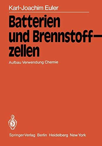 Batterien und Brennstoffzellen: Aufbau Verwendung Chemie